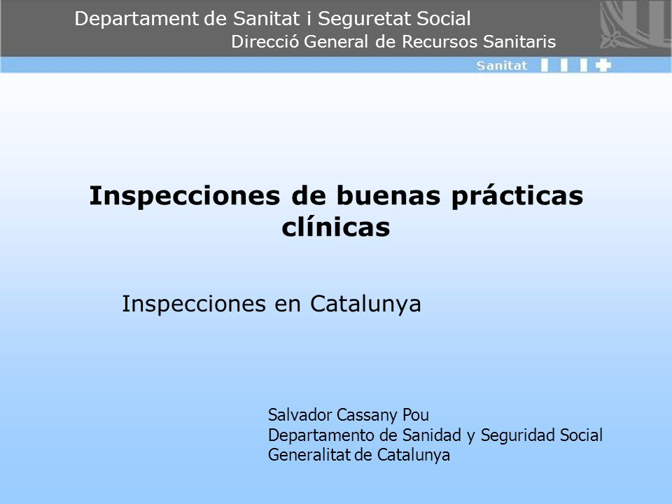 Departament de Sanitat i Seguretat Social Direcció General de Recursos Sanitaris Inspecciones de buenas prácticas clínicas Inspecciones en Catalunya S