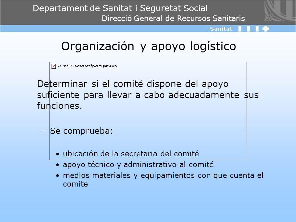 Departament de Sanitat i Seguretat Social Direcció General de Recursos Sanitaris Organización y apoyo logístico Determinar si el comité dispone del ap