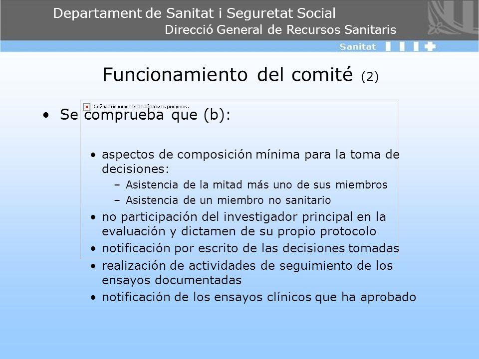 Departament de Sanitat i Seguretat Social Direcció General de Recursos Sanitaris Funcionamiento del comité (2) Se comprueba que (b): aspectos de compo