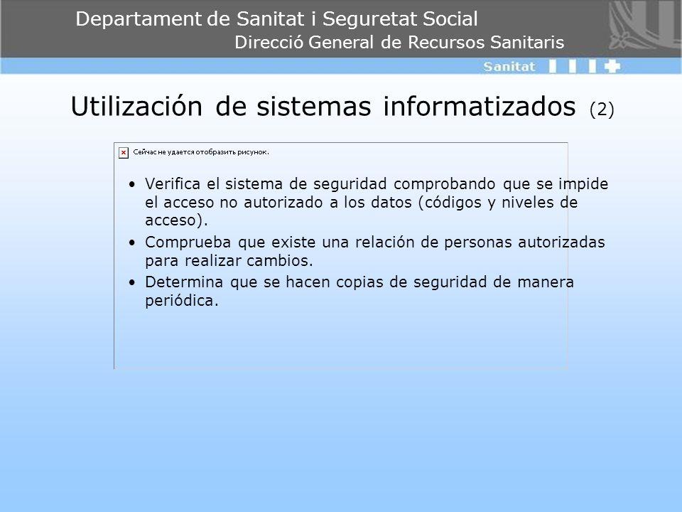 Departament de Sanitat i Seguretat Social Direcció General de Recursos Sanitaris Utilización de sistemas informatizados (2) Verifica el sistema de seg