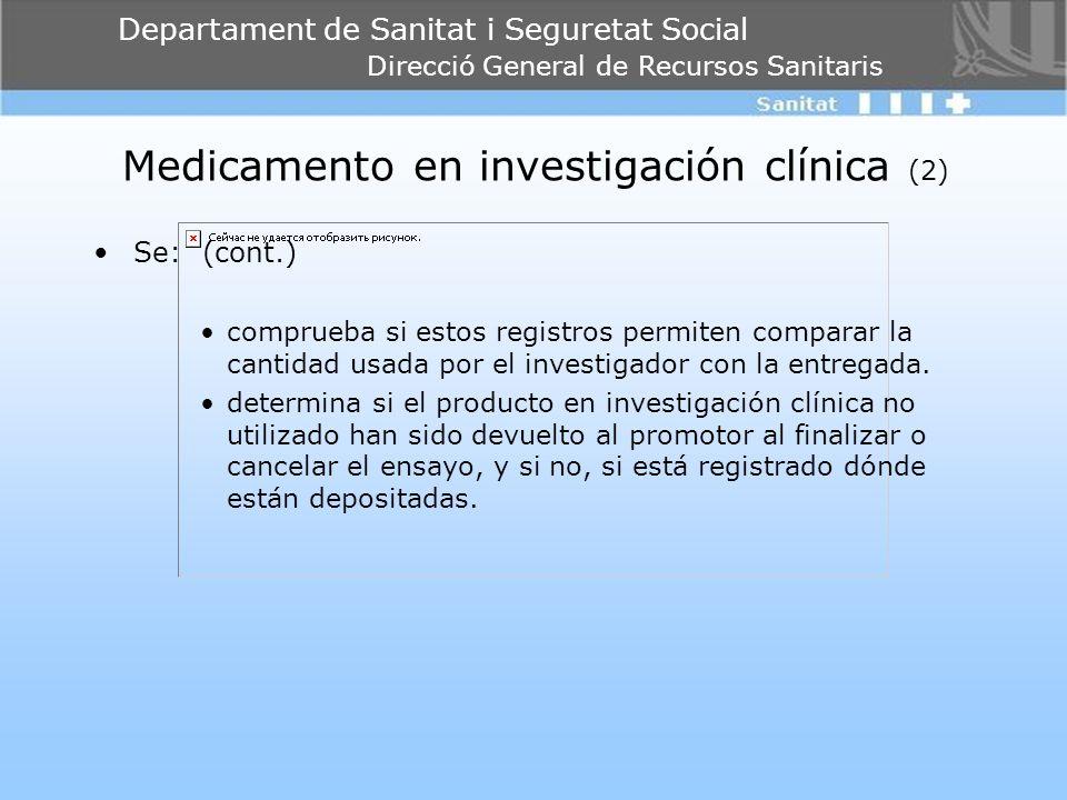 Departament de Sanitat i Seguretat Social Direcció General de Recursos Sanitaris Medicamento en investigación clínica (2) Se: (cont.) comprueba si est
