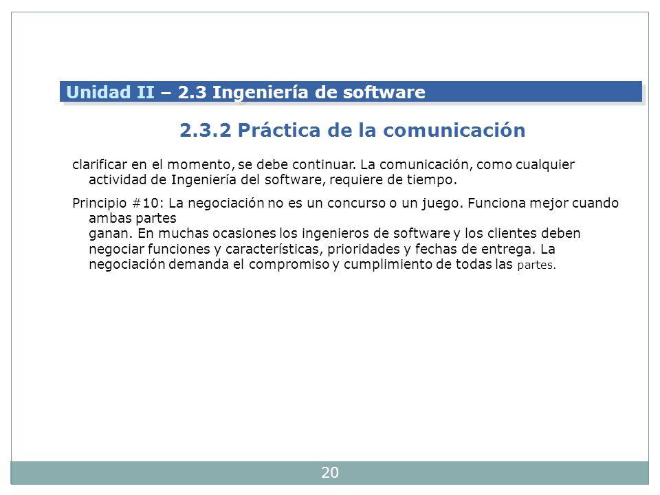 20 clarificar en el momento, se debe continuar. La comunicación, como cualquier actividad de Ingeniería del software, requiere de tiempo. Principio #1