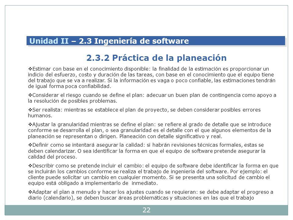 22 Unidad II – 2.3 Ingeniería de software 2.3.2 Práctica de la planeación Estimar con base en el conocimiento disponible: la finalidad de la estimació