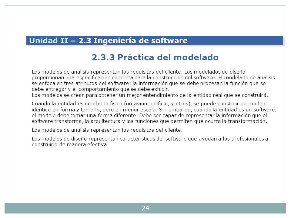 24 Los modelos de análisis representan los requisitos del cliente. Los modelados de diseño proporcionan una especificación concreta para la construcci
