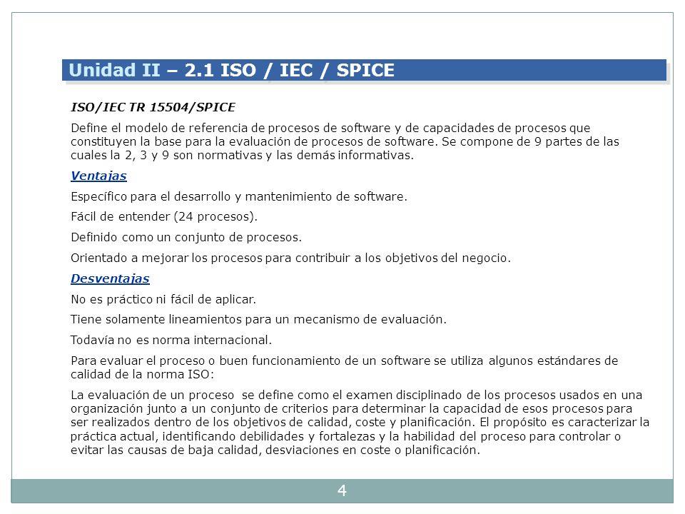 4 ISO/IEC TR 15504/SPICE Define el modelo de referencia de procesos de software y de capacidades de procesos que constituyen la base para la evaluació