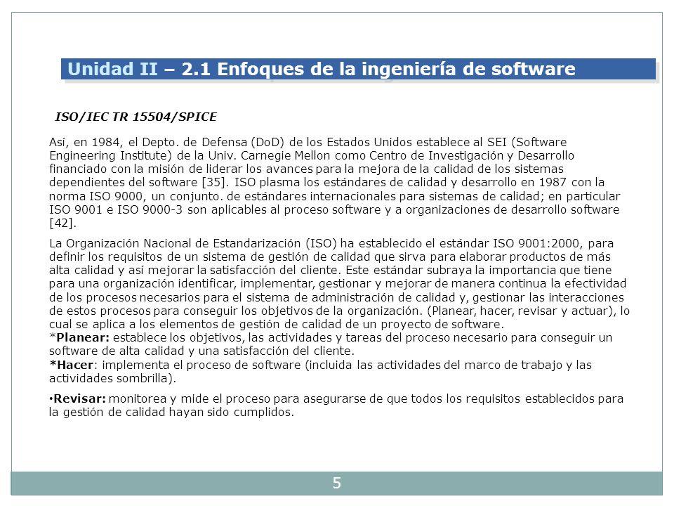 5 Unidad II – 2.1 Enfoques de la ingeniería de software ISO/IEC TR 15504/SPICE Así, en 1984, el Depto. de Defensa (DoD) de los Estados Unidos establec