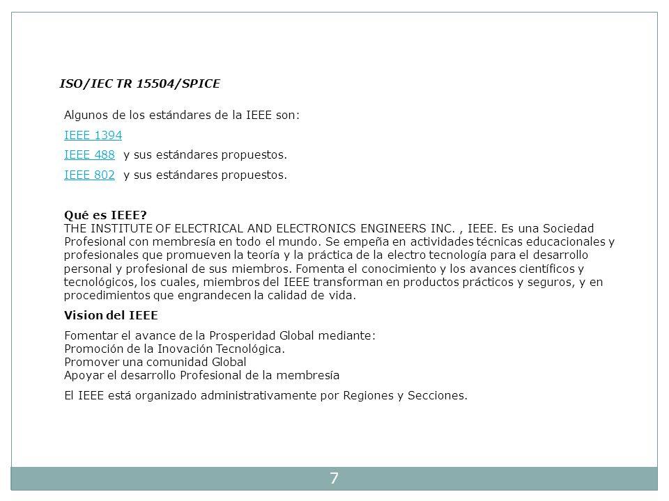 7 ISO/IEC TR 15504/SPICE Algunos de los estándares de la IEEE son: IEEE 1394 IEEE 488IEEE 488 y sus estándares propuestos. IEEE 802IEEE 802 y sus está