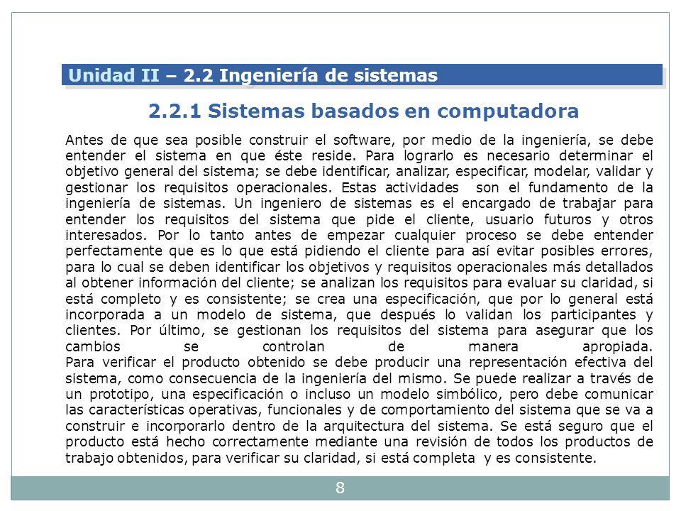 8 Unidad II – 2.2 Ingeniería de sistemas 2.2.1 Sistemas basados en computadora Antes de que sea posible construir el software, por medio de la ingenie