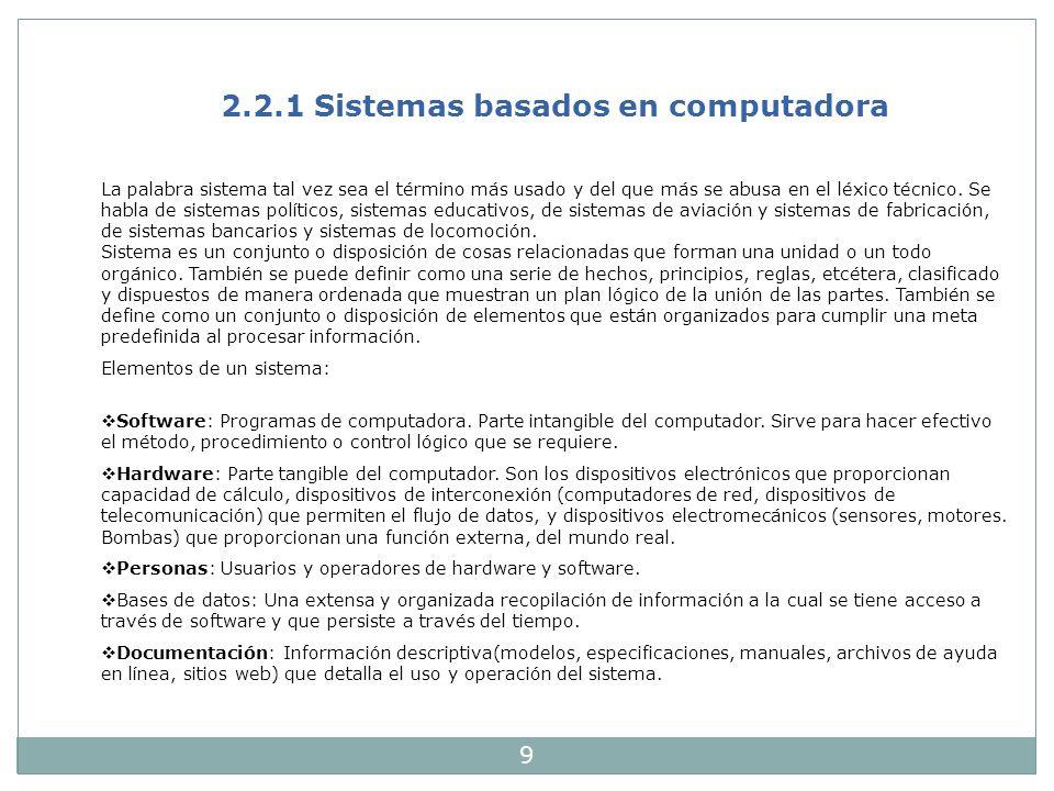 9 2.2.1 Sistemas basados en computadora La palabra sistema tal vez sea el término más usado y del que más se abusa en el léxico técnico. Se habla de s