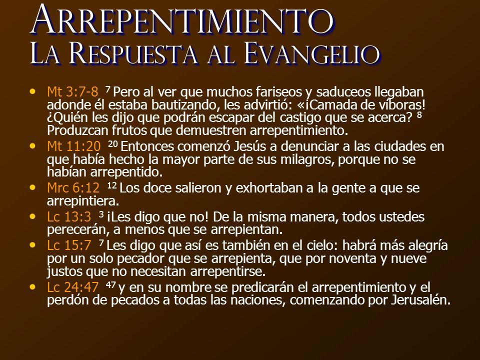 A rrepentimiento L a R espuesta al E vangelio Hch 2:38 38 Arrepiéntase y bautícese cada uno de ustedes en el nombre de Jesucristo para perdón de sus pecados les contestó Pedro, y recibirán el don del Espíritu Santo.
