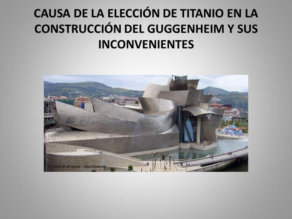 CAUSA DE LA ELECCIÓN DE TITANIO EN LA CONSTRUCCIÓN DEL GUGGENHEIM Y SUS INCONVENIENTES