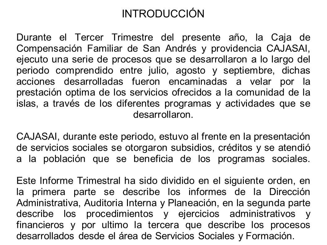INTRODUCCIÓN Durante el Tercer Trimestre del presente año, la Caja de Compensación Familiar de San Andrés y providencia CAJASAI, ejecuto una serie de