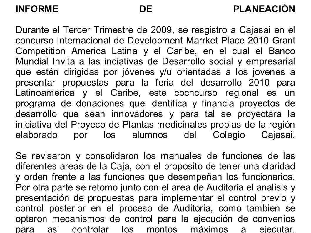 INFORME DE PLANEACIÓN Durante el Tercer Trimestre de 2009, se resgistro a Cajasai en el concurso Internacional de Development Marrket Place 2010 Grant
