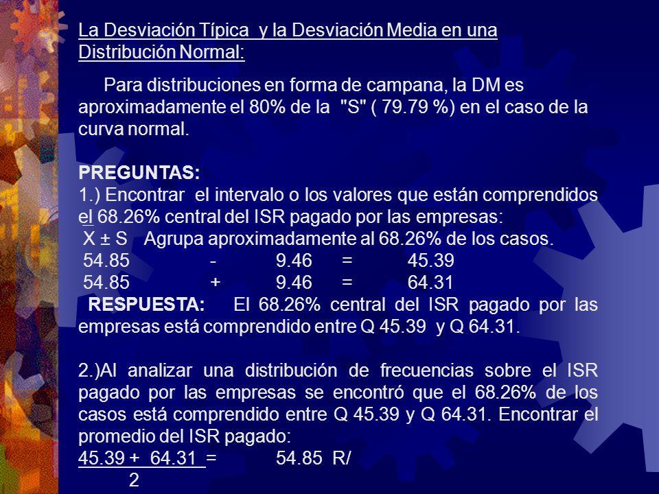 La Desviación Típica y la Desviación Media en una Distribución Normal: Para distribuciones en forma de campana, la DM es aproximadamente el 80% de la