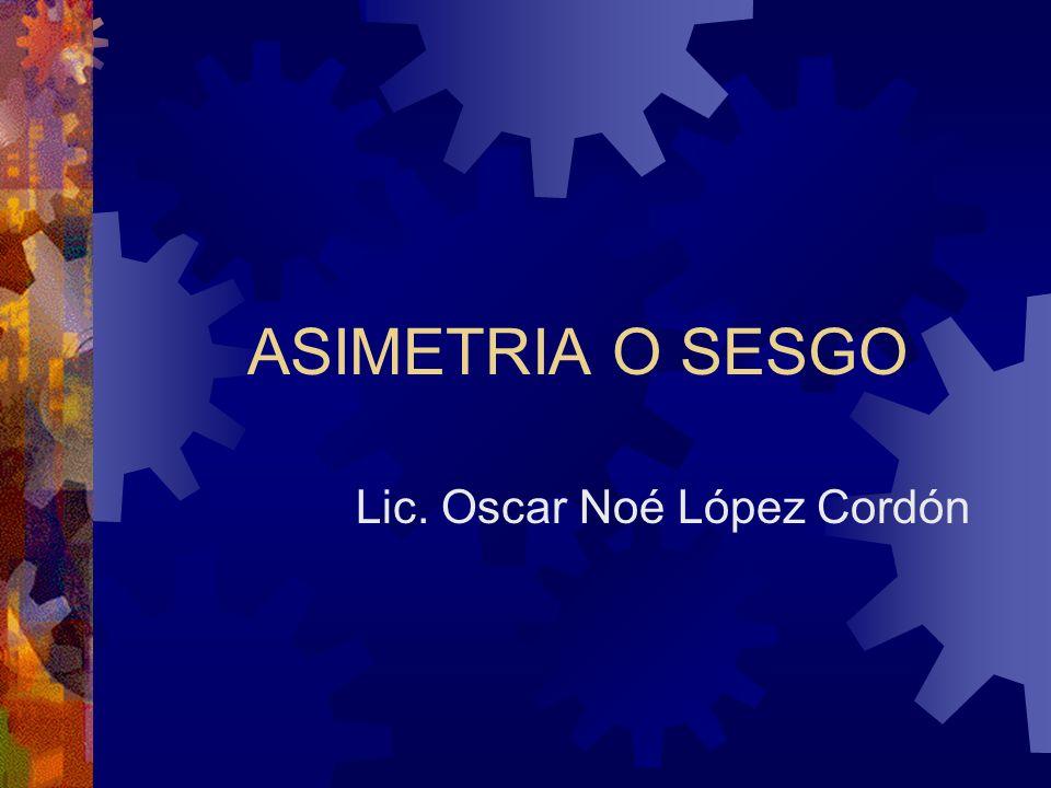 ASIMETRIA O SESGO Lic. Oscar Noé López Cordón