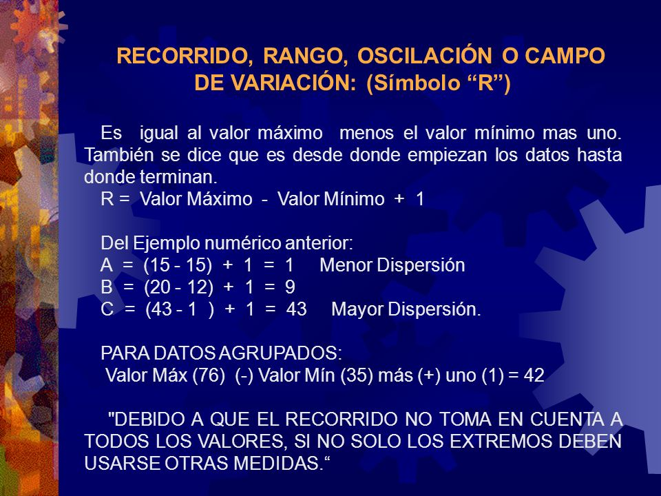 RECORRIDO, RANGO, OSCILACIÓN O CAMPO DE VARIACIÓN: (Símbolo R) Es igual al valor máximo menos el valor mínimo mas uno. También se dice que es desde do