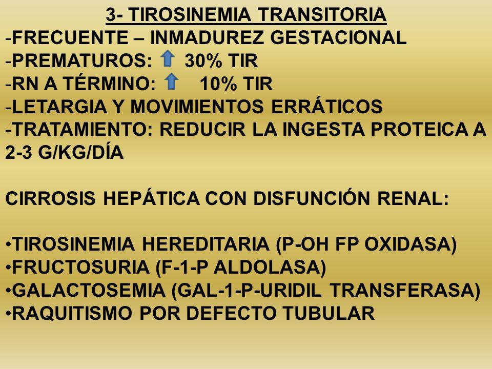 3- TIROSINEMIA TRANSITORIA -FRECUENTE – INMADUREZ GESTACIONAL -PREMATUROS: 30% TIR -RN A TÉRMINO: 10% TIR -LETARGIA Y MOVIMIENTOS ERRÁTICOS -TRATAMIEN