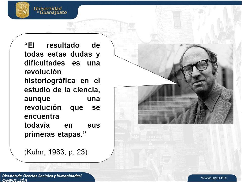 División de Ciencias Sociales y Humanidades/ CAMPUS LEÓN El resultado de todas estas dudas y dificultades es una revolución historiográfica en el estu