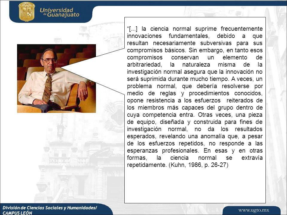 División de Ciencias Sociales y Humanidades/ CAMPUS LEÓN [...] la ciencia normal suprime frecuentemente innovaciones fundamentales, debido a que resul