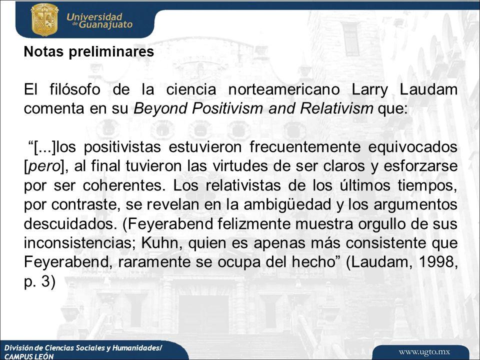 División de Ciencias Sociales y Humanidades/ CAMPUS LEÓN Notas preliminares El filósofo de la ciencia norteamericano Larry Laudam comenta en su Beyond