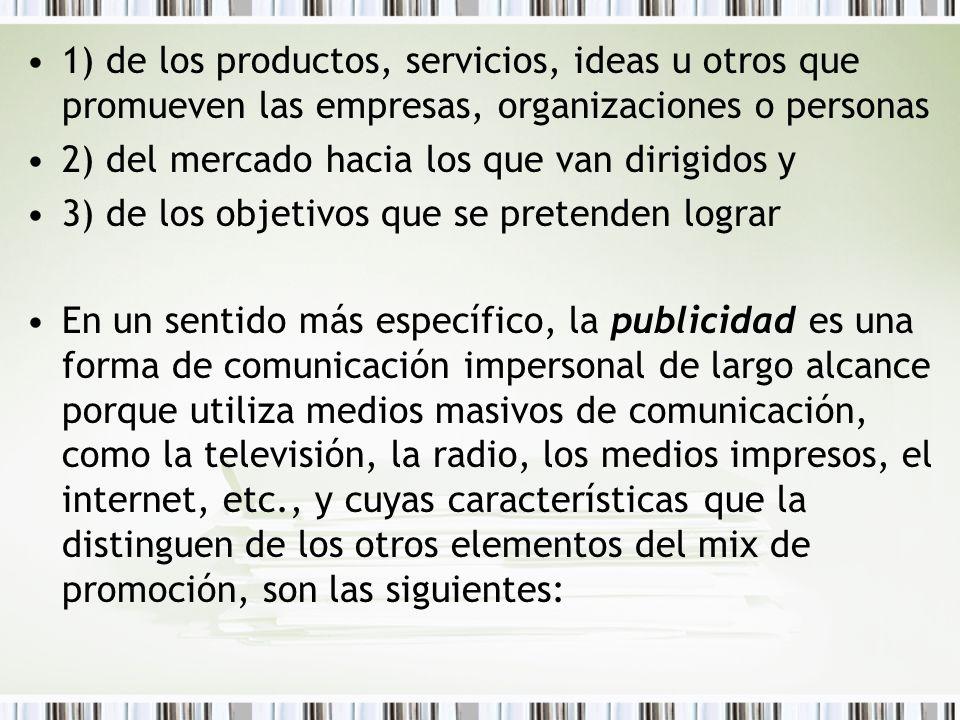 1) de los productos, servicios, ideas u otros que promueven las empresas, organizaciones o personas 2) del mercado hacia los que van dirigidos y 3) de