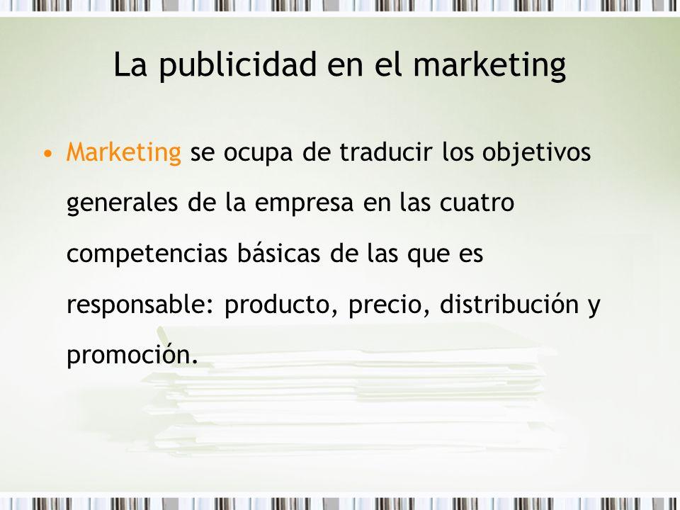 La publicidad en el marketing Marketing se ocupa de traducir los objetivos generales de la empresa en las cuatro competencias básicas de las que es re