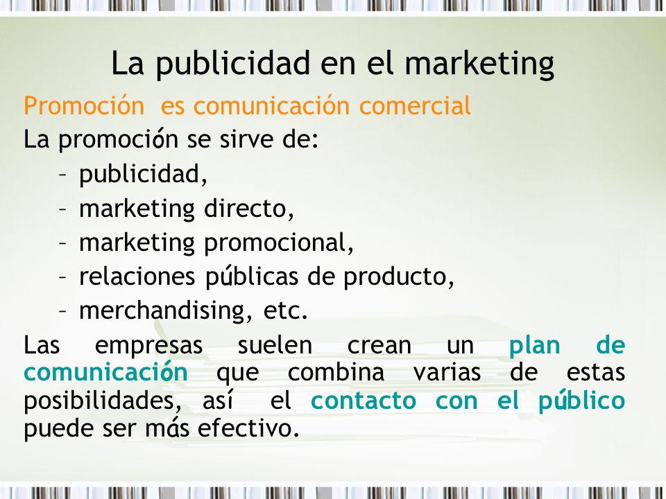 La publicidad en el marketing Promoción es comunicación comercial La promoci ó n se sirve de: –publicidad, –marketing directo, –marketing promocional,