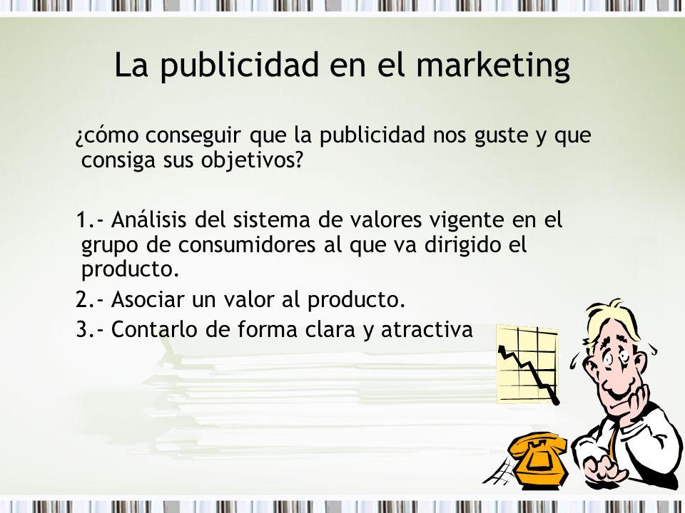 La publicidad en el marketing ¿cómo conseguir que la publicidad nos guste y que consiga sus objetivos? 1.- Análisis del sistema de valores vigente en