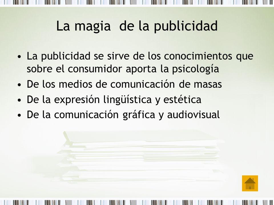 La magia de la publicidad La publicidad se sirve de los conocimientos que sobre el consumidor aporta la psicología De los medios de comunicación de ma