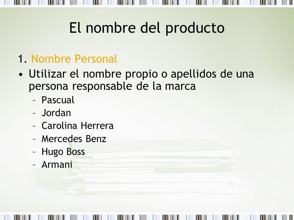 El nombre del producto 1. Nombre Personal Utilizar el nombre propio o apellidos de una persona responsable de la marca –Pascual –Jordan –Carolina Herr