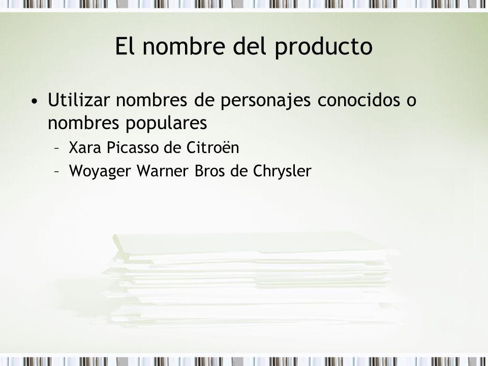 El nombre del producto Utilizar nombres de personajes conocidos o nombres populares –Xara Picasso de Citroën –Woyager Warner Bros de Chrysler