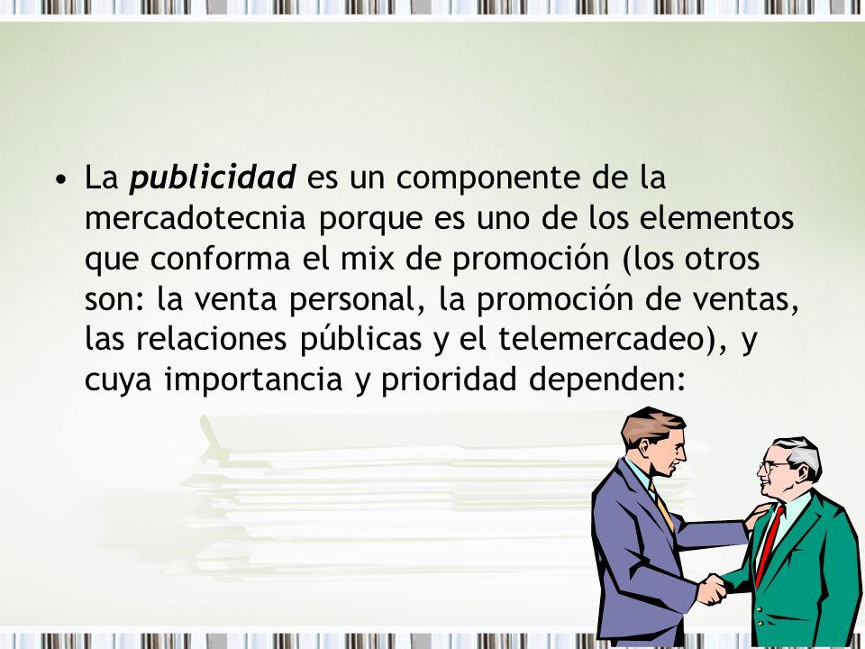 La publicidad es un componente de la mercadotecnia porque es uno de los elementos que conforma el mix de promoción (los otros son: la venta personal,