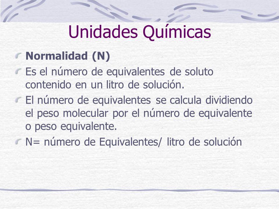 Normalidad (N) Es el número de equivalentes de soluto contenido en un litro de solución. El número de equivalentes se calcula dividiendo el peso molec