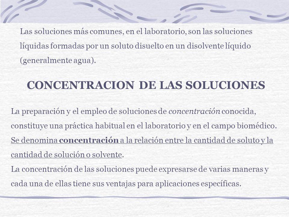 CONCENTRACION DE LAS SOLUCIONES a) Cualitativamente Frecuentemente se usan los términos diluida o concentrada para indicar que la cantidad relativa de soluto es muy pequeña o muy elevada, respectivamente, con respecto a la cantidad de disolvente o de solución.