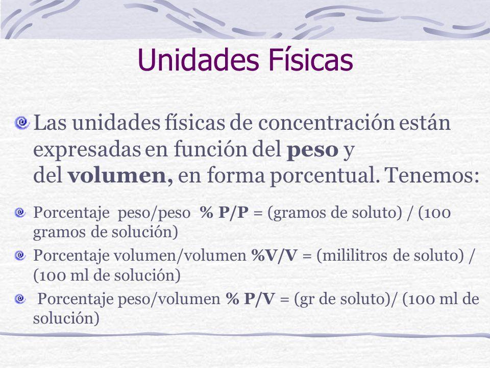 Unidades Físicas Las unidades físicas de concentración están expresadas en función del peso y del volumen, en forma porcentual. Tenemos: Porcentaje pe