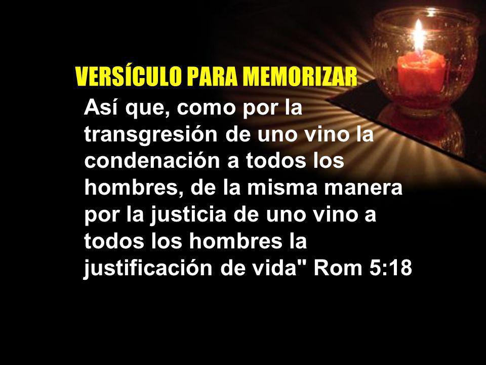 V E R S Í C U L O P A R A M E M O R I Z A R Así que, como por la transgresión de uno vino la condenación a todos los hombres, de la misma manera por l