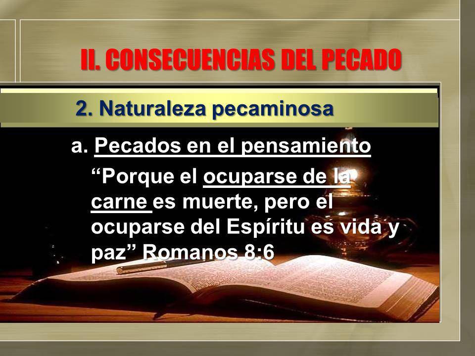 II. CONSECUENCIAS DEL PECADO a. Pecados en el pensamiento Porque el ocuparse de la carne es muerte, pero el ocuparse del Espíritu es vida y paz Romano
