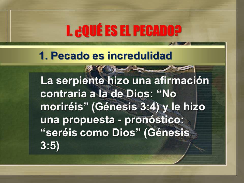 I. ¿QUÉ ES EL PECADO? La serpiente hizo una afirmación contraria a la de Dios: No moriréis (Génesis 3:4) y le hizo una propuesta - pronóstico: seréis