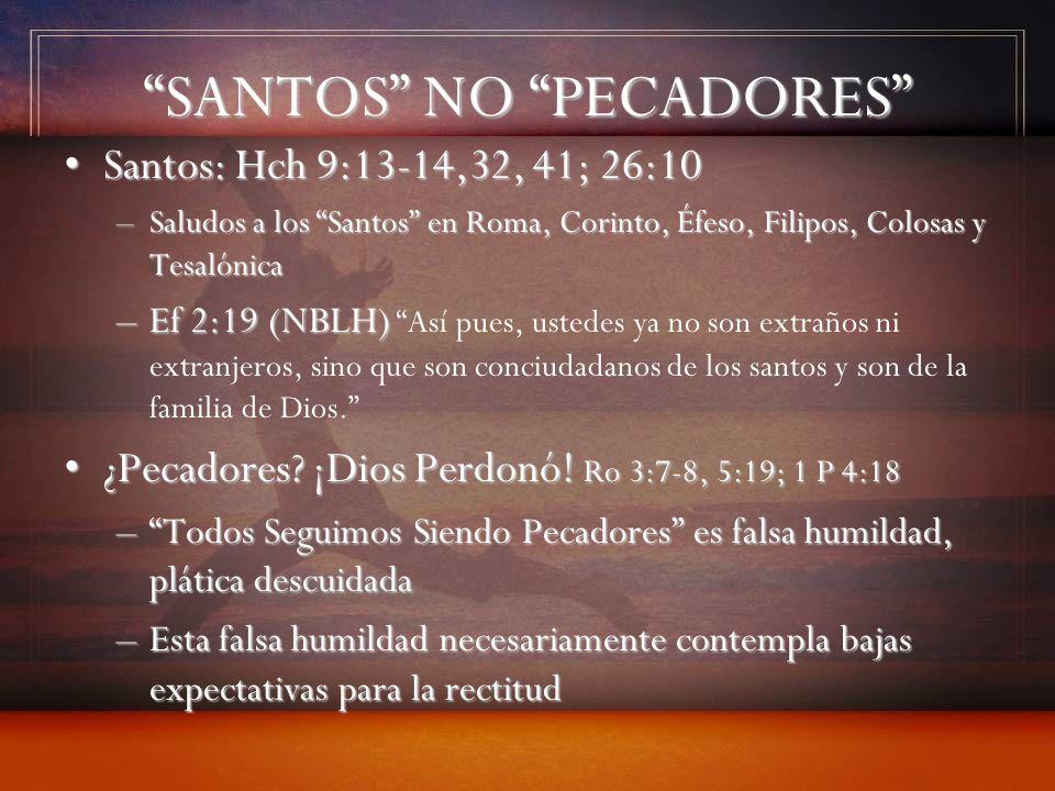 SANTOS NO PECADORES Santos: Hch 9:13-14,32, 41; 26:10Santos: Hch 9:13-14,32, 41; 26:10 –Saludos a los Santos en Roma, Corinto, Éfeso, Filipos, Colosas