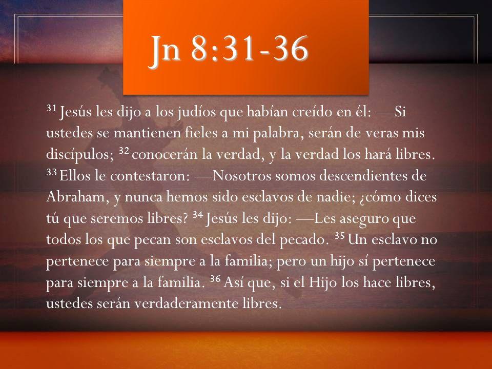 31 Jesús les dijo a los judíos que habían creído en él: Si ustedes se mantienen fieles a mi palabra, serán de veras mis discípulos; 32 conocerán la ve