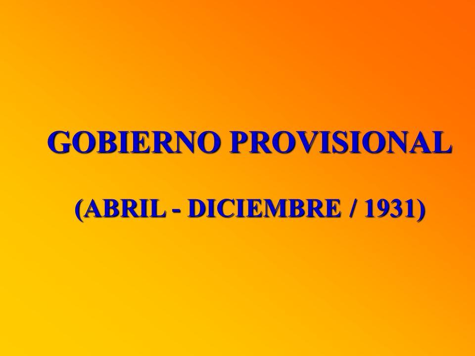 GOBIERNO PROVISIONAL (ABRIL - DICIEMBRE / 1931)