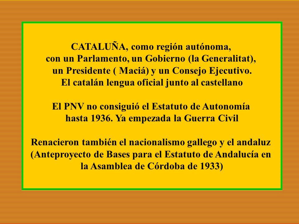 CATALUÑA, como región autónoma, con un Parlamento, un Gobierno (la Generalitat), un Presidente ( Maciá) y un Consejo Ejecutivo. El catalán lengua ofic