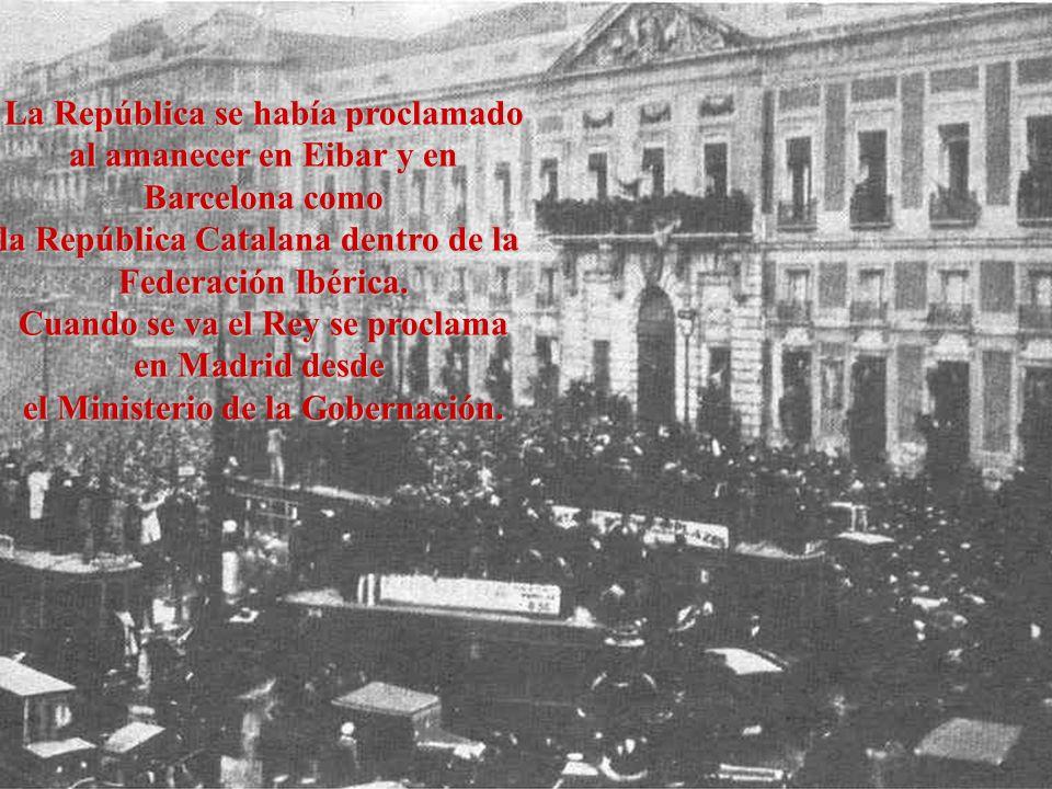 La República se había proclamado al amanecer en Eibar y en Barcelona como Barcelona como la República Catalana dentro de la Federación Ibérica. Cuando