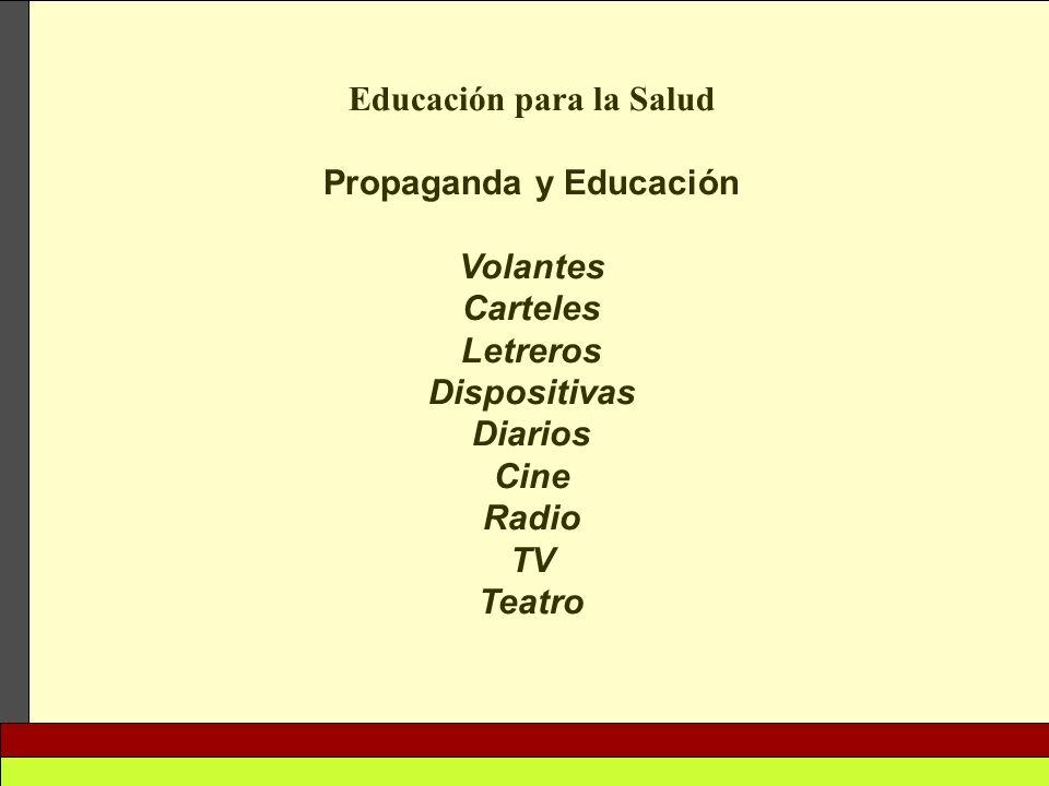 Educación para la Salud Propaganda y Educación Volantes Carteles Letreros Dispositivas Diarios Cine Radio TV Teatro