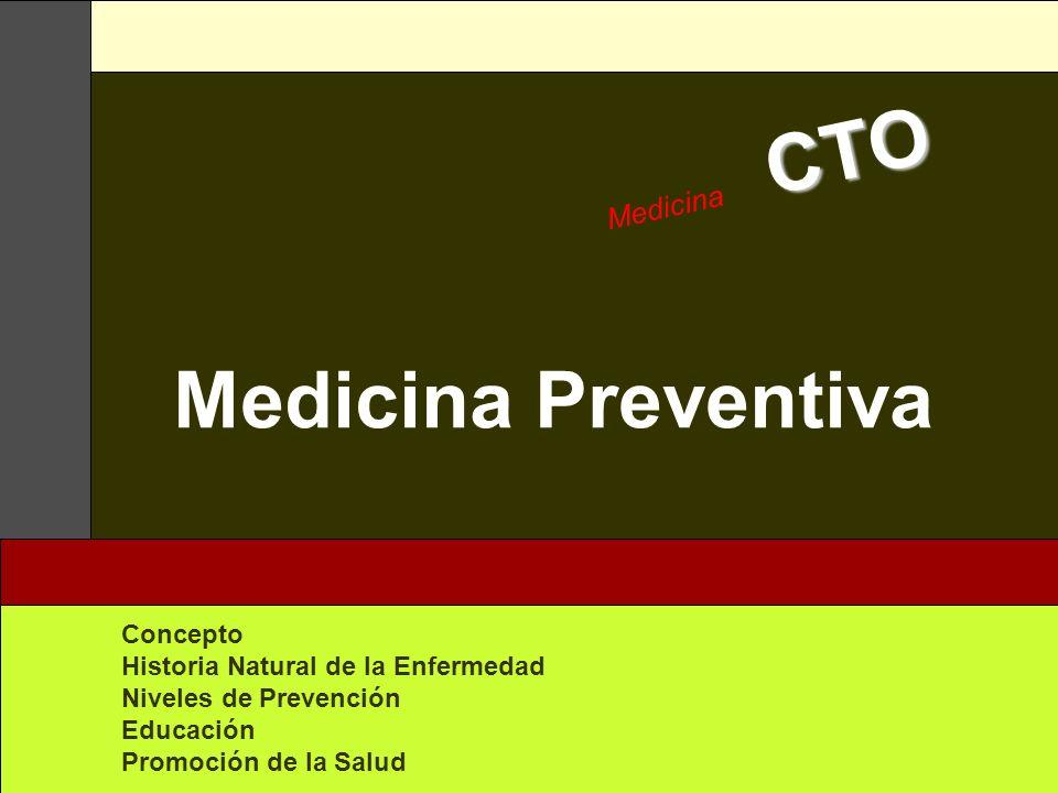 CTO Medicina CTO Medicina Preventiva Concepto Historia Natural de la Enfermedad Niveles de Prevención Educación Promoción de la Salud