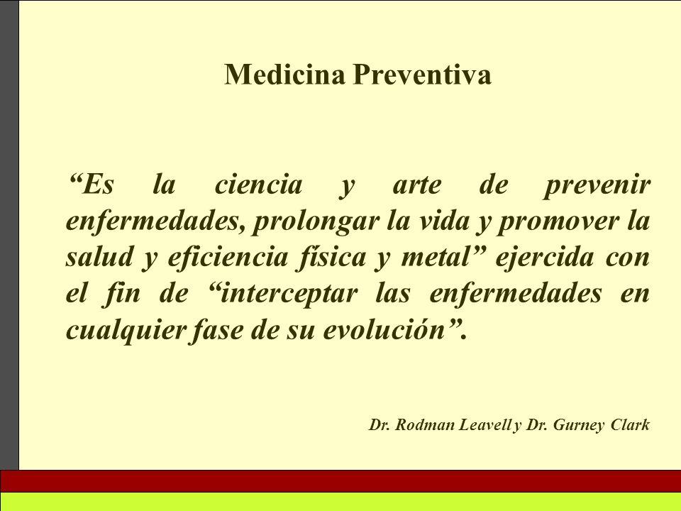Medicina Preventiva Es la ciencia y arte de prevenir enfermedades, prolongar la vida y promover la salud y eficiencia física y metal ejercida con el f