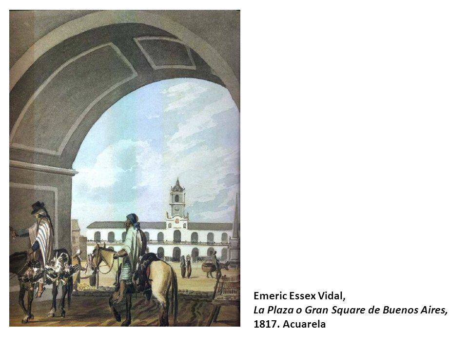 Emeric Essex Vidal, La Plaza o Gran Square de Buenos Aires, 1817. Acuarela