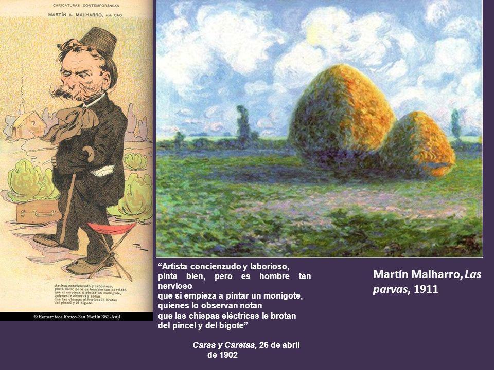 Martín Malharro, Las parvas, 1911 Artista concienzudo y laborioso, pinta bien, pero es hombre tan nervioso que si empieza a pintar un monigote, quiene