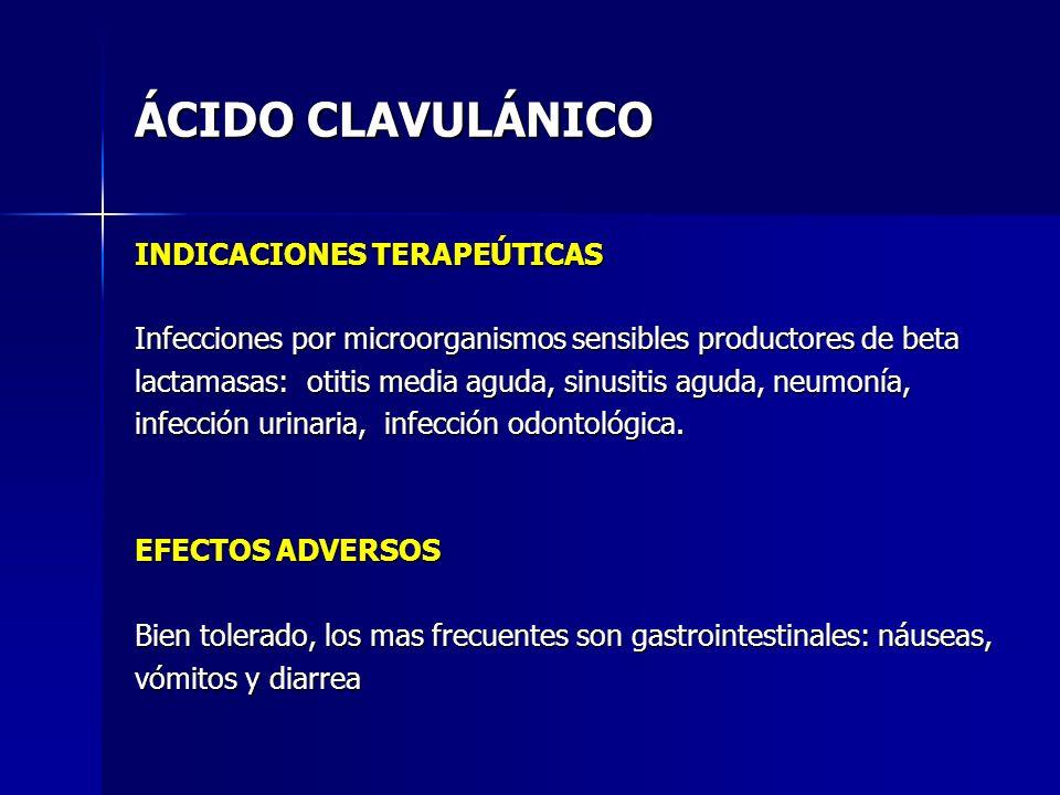 ÁCIDO CLAVULÁNICO INDICACIONES TERAPEÚTICAS Infecciones por microorganismos sensibles productores de beta lactamasas: otitis media aguda, sinusitis ag