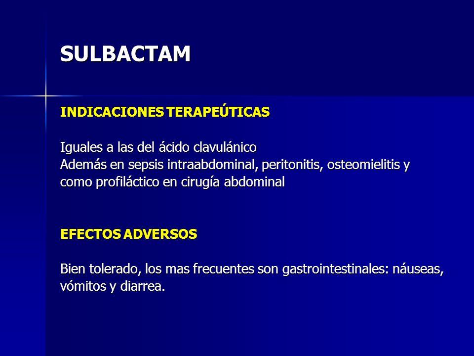 SULBACTAM INDICACIONES TERAPEÚTICAS Iguales a las del ácido clavulánico Además en sepsis intraabdominal, peritonitis, osteomielitis y como profiláctic